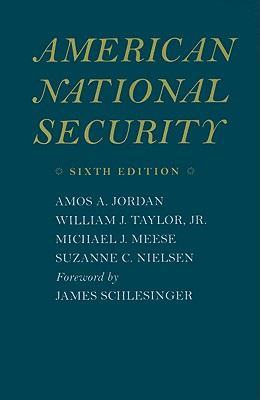American National Security By Jordan, Amos A./ Taylor, William J., Jr./ Meese, Michael J./ Nielsen, Suzanne C./ Schlesinger, James (FRW)